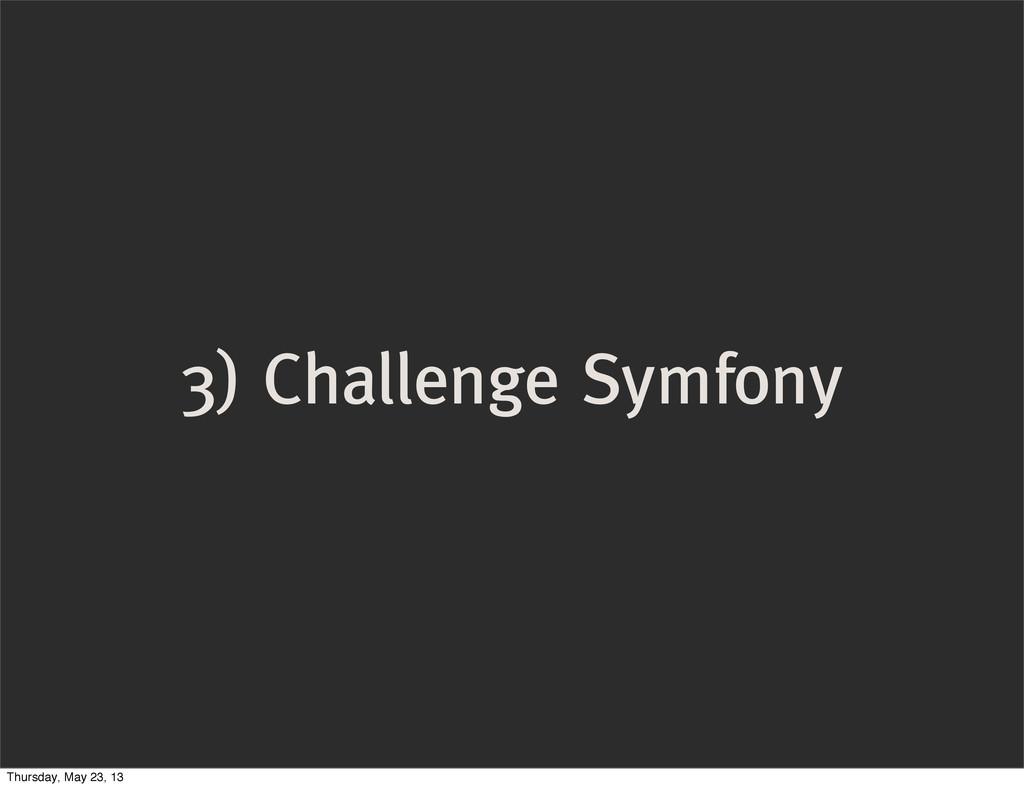 3) Challenge Symfony Thursday, May 23, 13