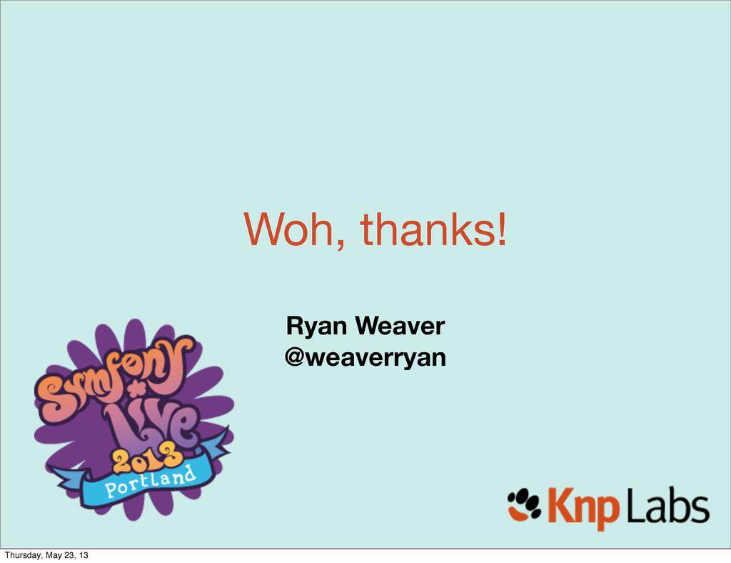 Woh, thanks! Ryan Weaver @weaverryan Thursday, ...