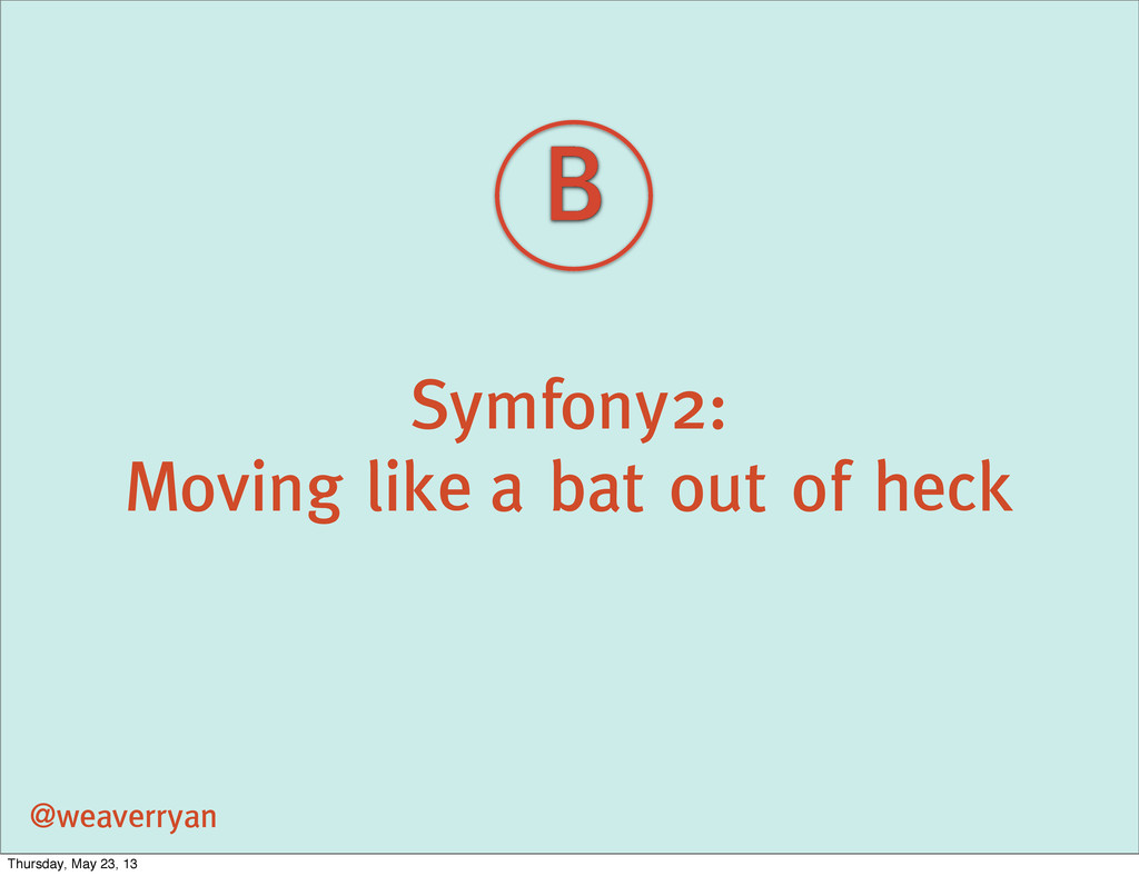 Symfony2: Moving like a bat out of heck @weaver...