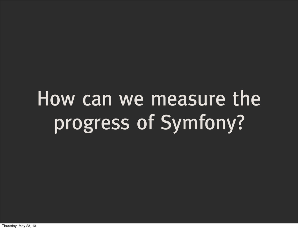How can we measure the progress of Symfony? Thu...
