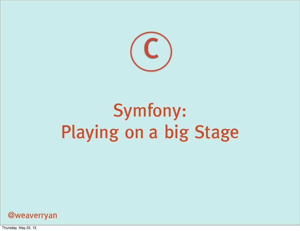Symfony: Playing on a big Stage @weaverryan C T...