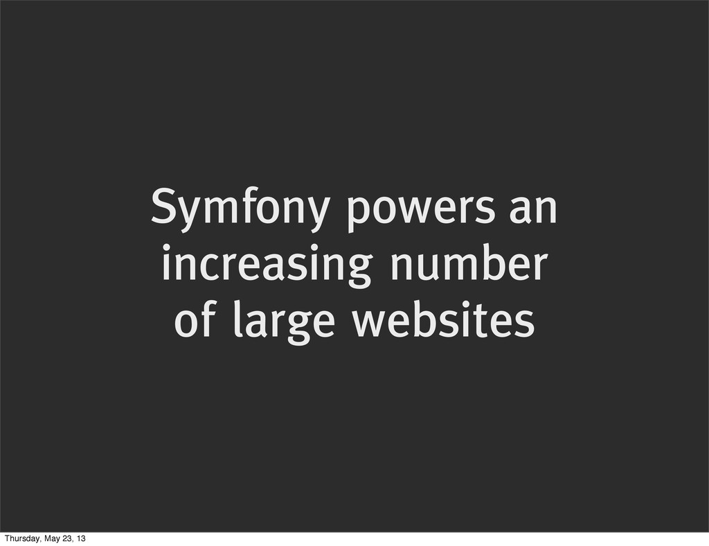 Symfony powers an increasing number of large we...