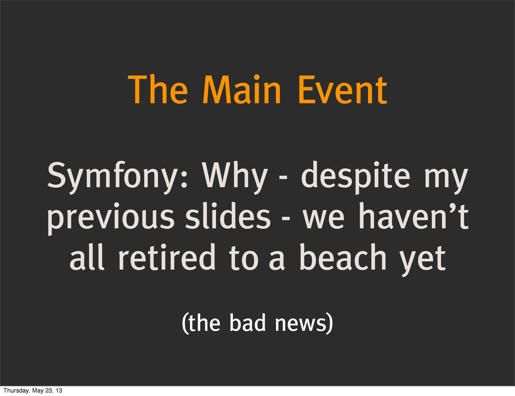 The Main Event Symfony: Why - despite my previo...