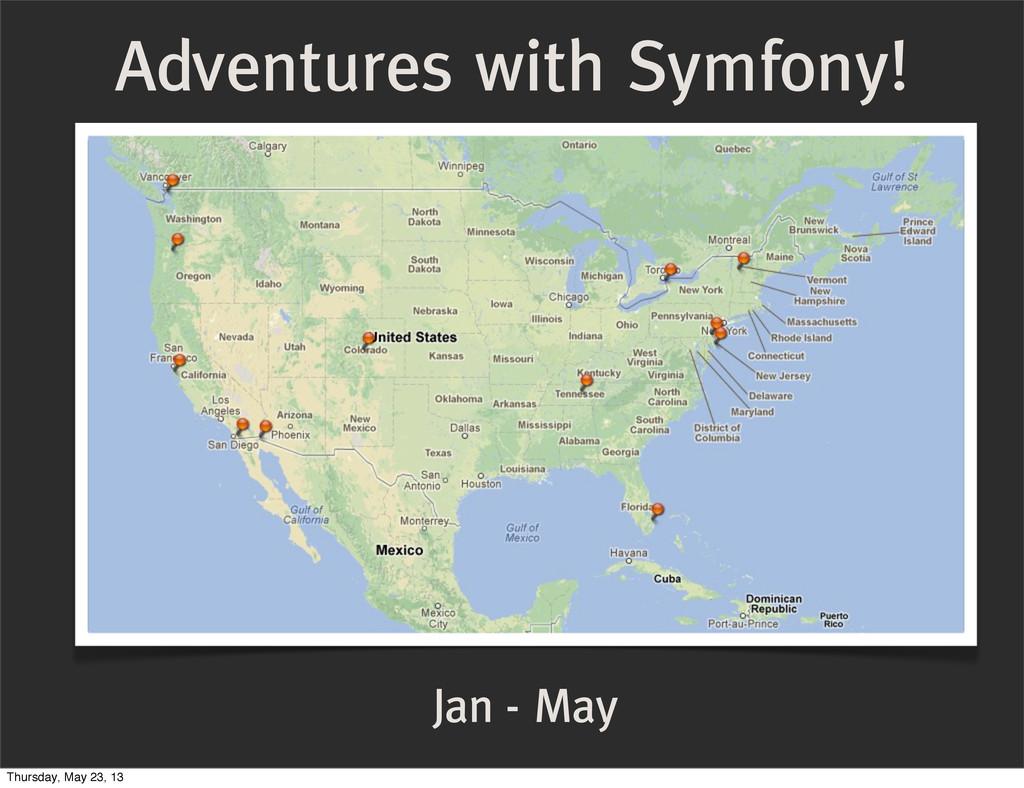 Adventures with Symfony! Jan - May Thursday, Ma...