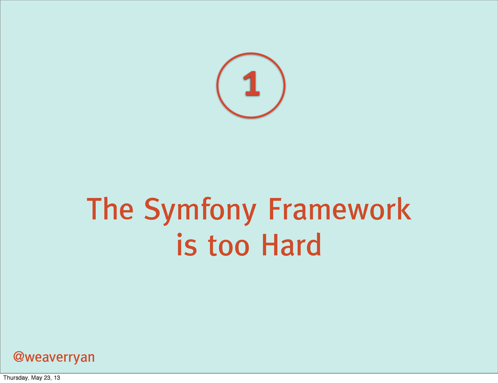 The Symfony Framework is too Hard @weaverryan 1...