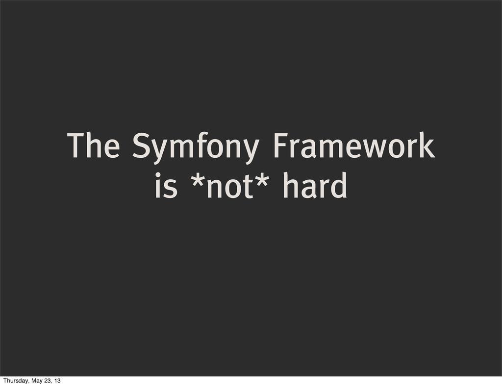 The Symfony Framework is *not* hard Thursday, M...