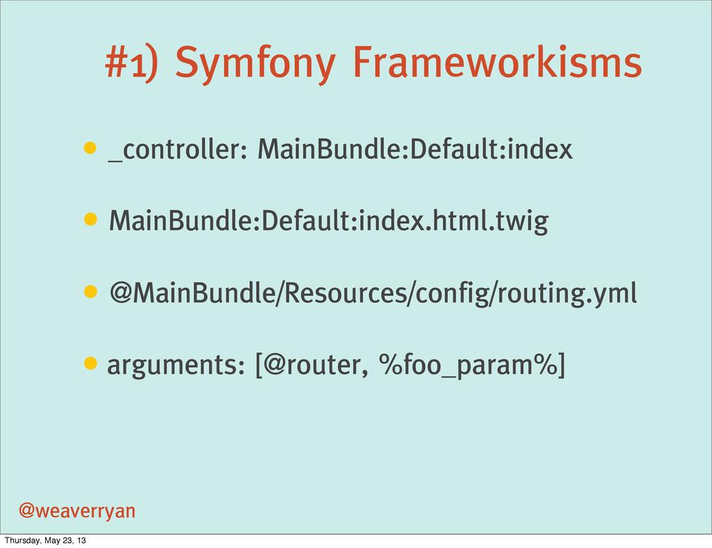 #1) Symfony Frameworkisms @weaverryan • _contro...