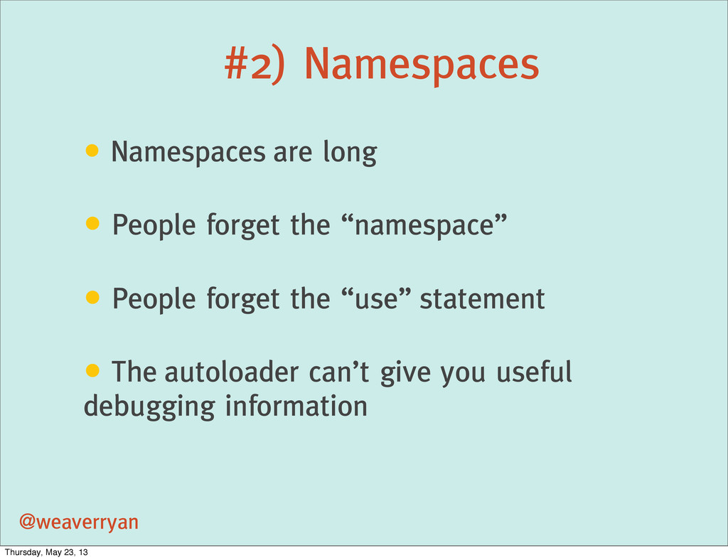 #2) Namespaces @weaverryan • Namespaces are lon...
