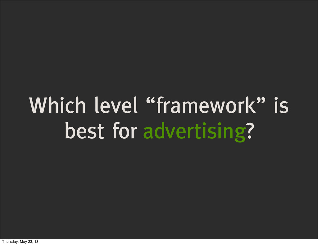 """Which level """"framework"""" is best for advertising..."""