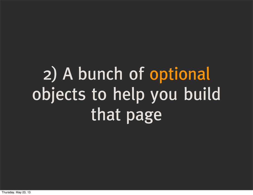 2) A bunch of optional objects to help you buil...
