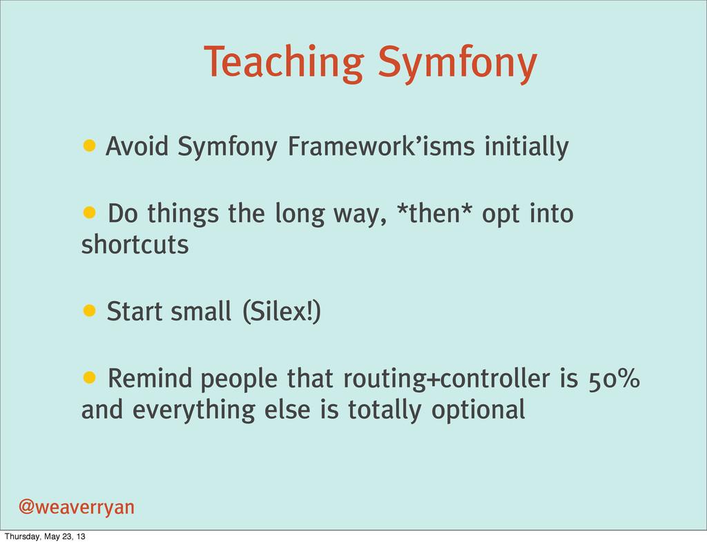 Teaching Symfony @weaverryan • Avoid Symfony Fr...