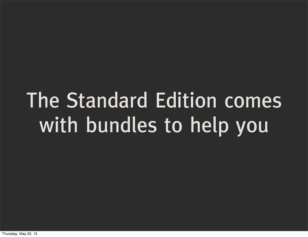 The Standard Edition comes with bundles to help...