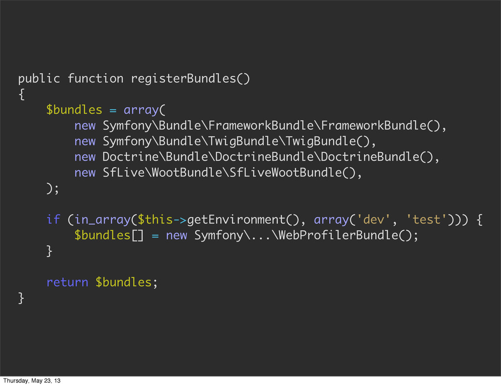public function registerBundles() { $bundles = ...