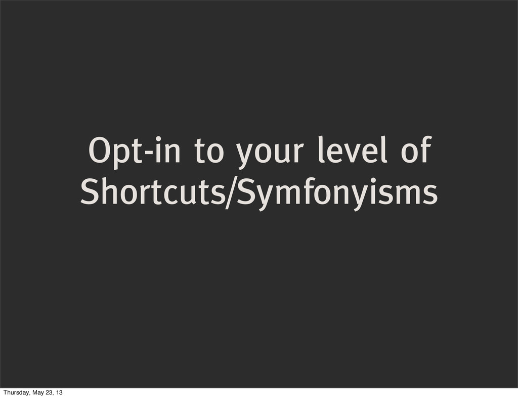 Opt-in to your level of Shortcuts/Symfonyisms T...