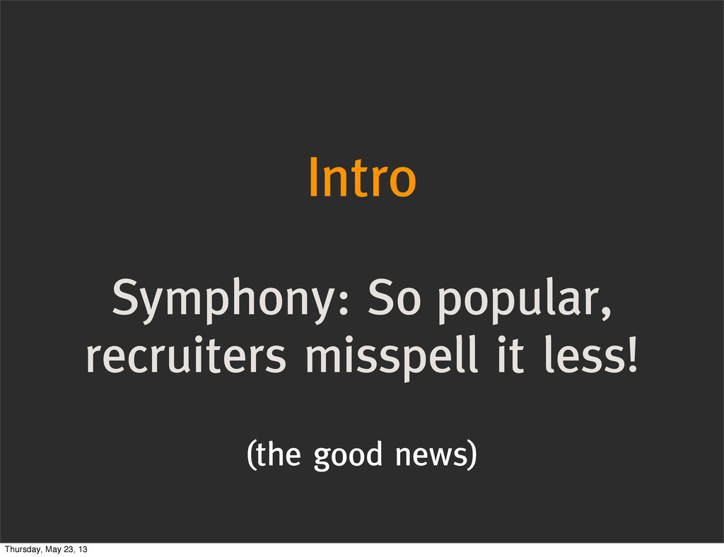 Intro Symphony: So popular, recruiters misspell...