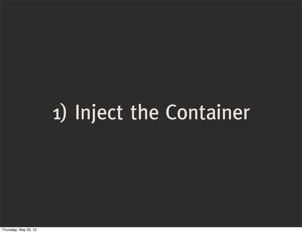 1) Inject the Container Thursday, May 23, 13