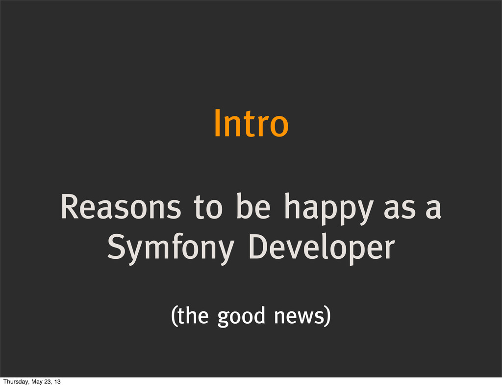 Intro Reasons to be happy as a Symfony Develope...