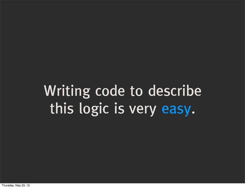 Writing code to describe this logic is very eas...