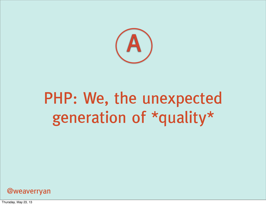 PHP: We, the unexpected generation of *quality*...