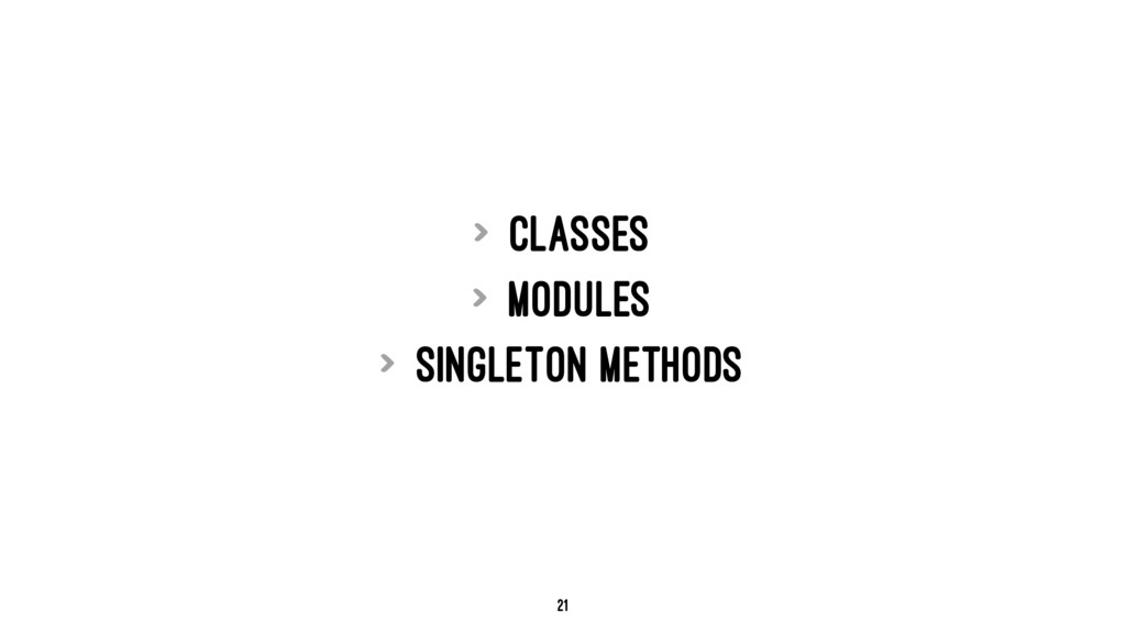 > Classes > Modules > Singleton methods 21