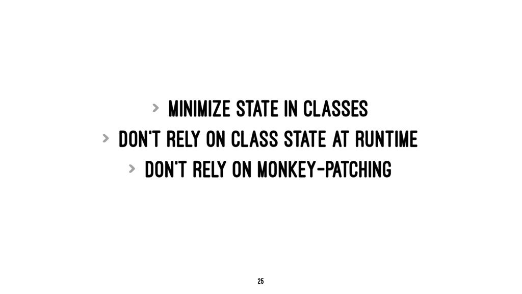 > Minimize state in classes > Don't rely on cla...
