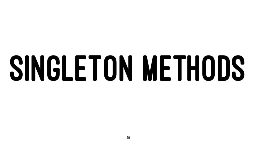 SINGLETON METHODS 30