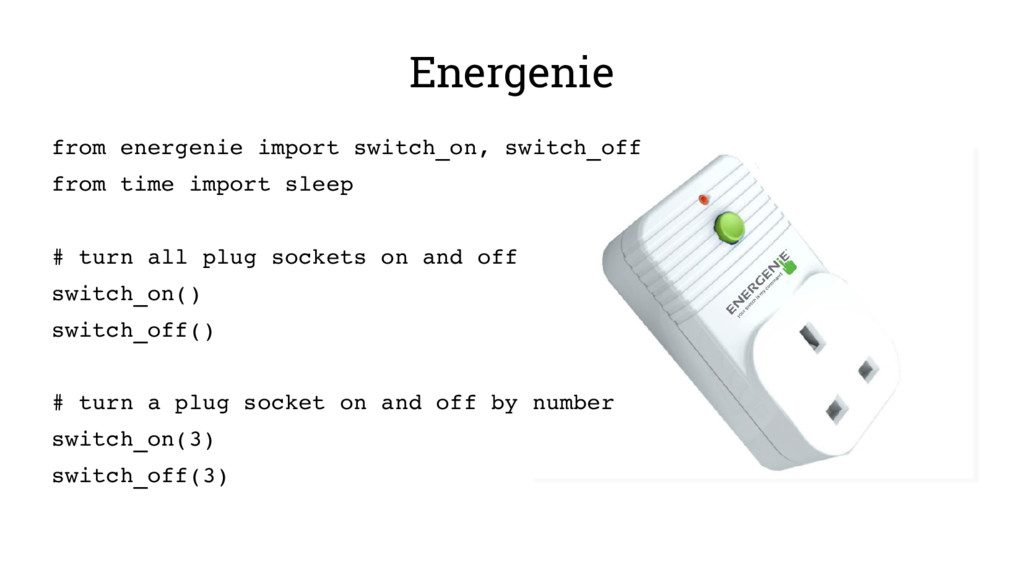 Energenie from energenie import switch_on, swit...
