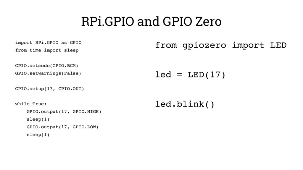 RPi.GPIO and GPIO Zero import RPi.GPIO as GPIO ...