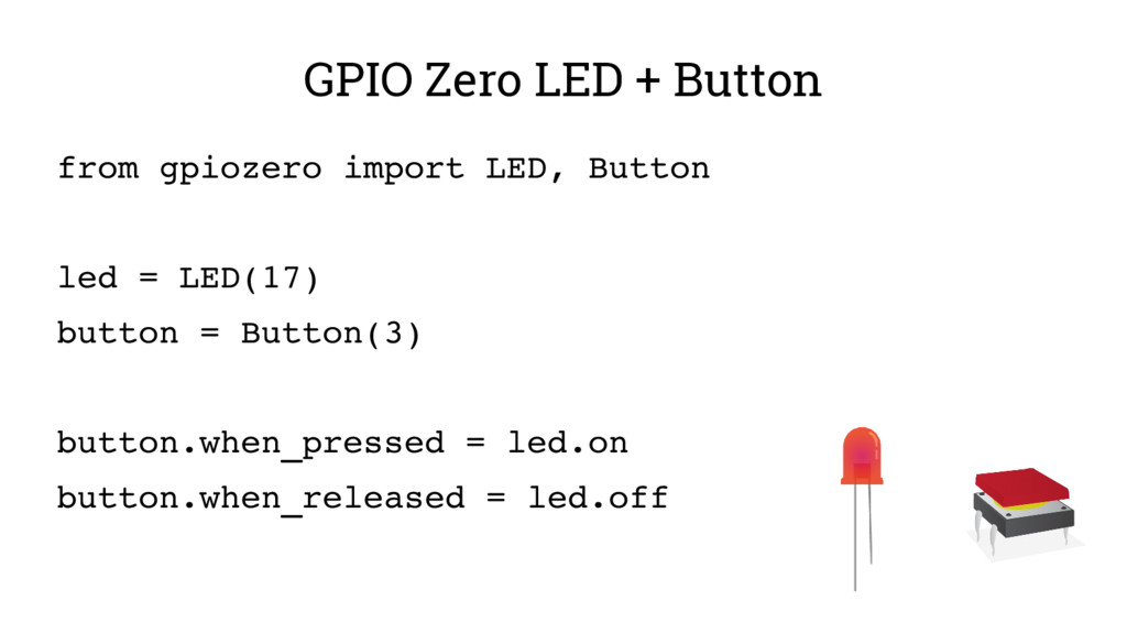 GPIO Zero LED + Button from gpiozero import LED...