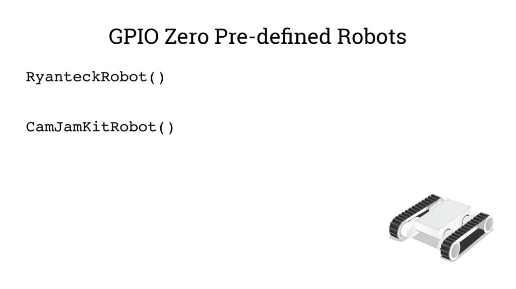 GPIO Zero Pre-defined Robots RyanteckRobot() Ca...