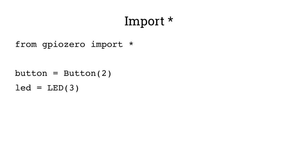 Import * from gpiozero import * button = Button...