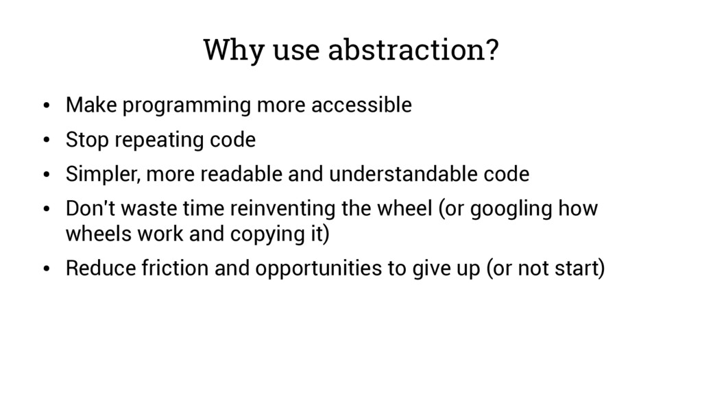 Why use abstraction? ● Make programming more ac...