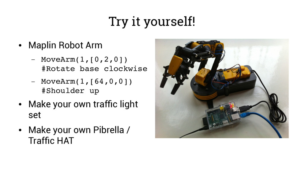 Try it yourself! ● Maplin Robot Arm – MoveArm(1...