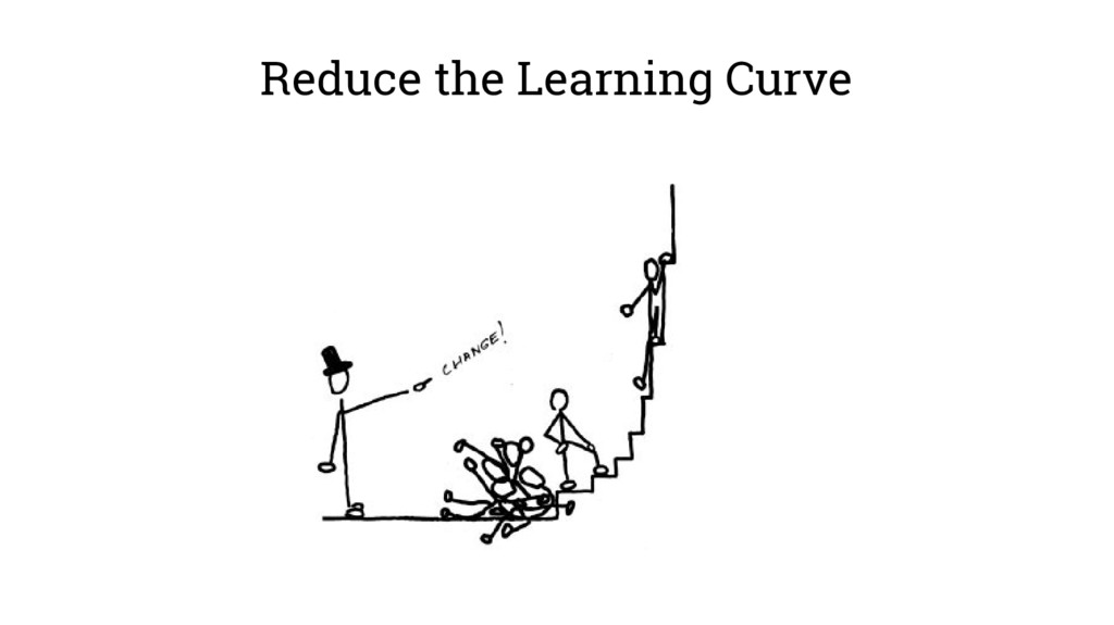 Reduce the Learning Curve