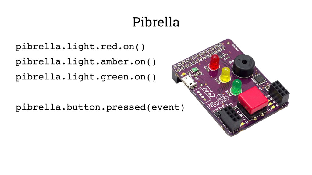 Pibrella pibrella.light.red.on() pibrella.light...