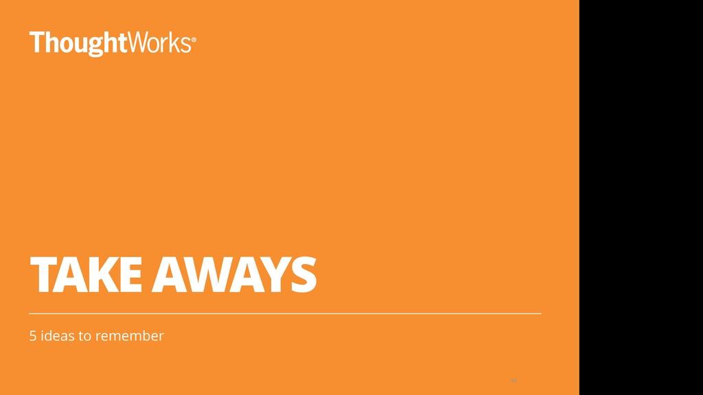 TAKE AWAYS 5 ideas to remember 68