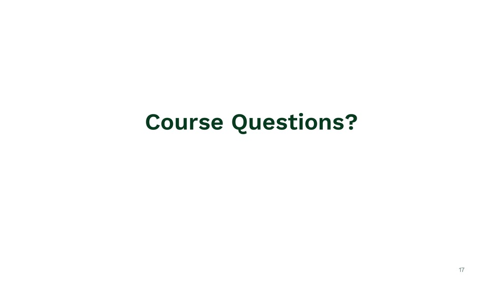 Course Questions? 17