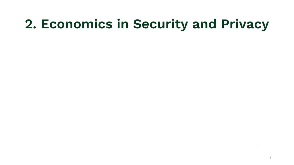 2. Economics in Security and Privacy 7