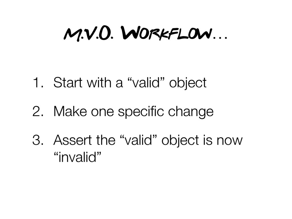 """1. Start with a """"valid"""" object 2. Make one spec..."""