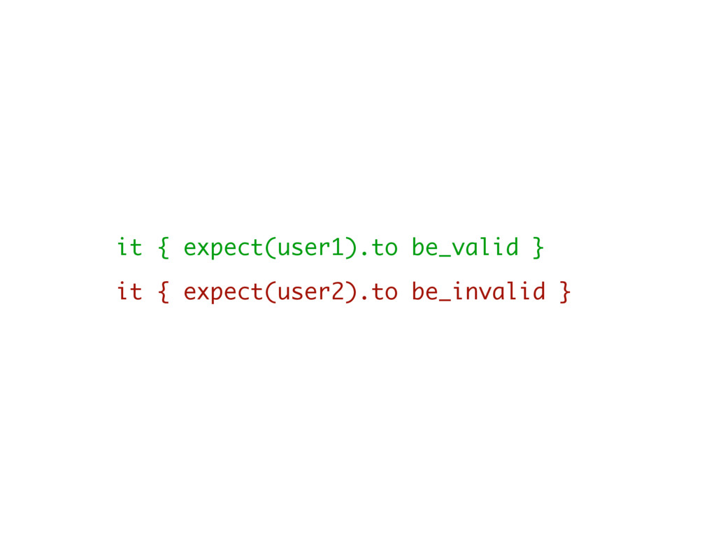 it { expect(user1).to be_valid } it { expect(us...