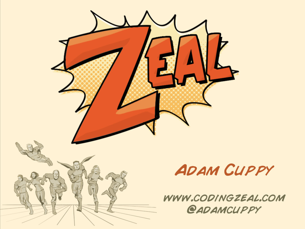 www.codingzeal.com @adamcuppy Adam Cuppy