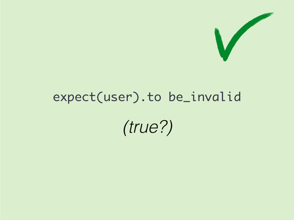 (true?) expect(user).to be_invalid