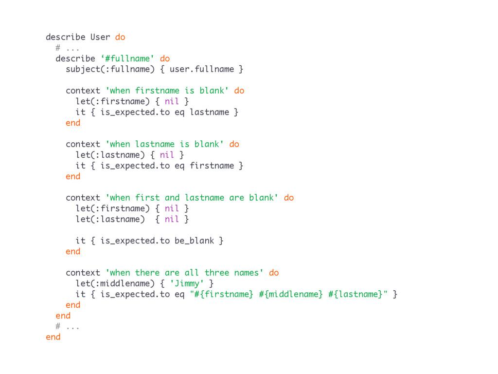 describe User do # ... describe '#fullname' do ...