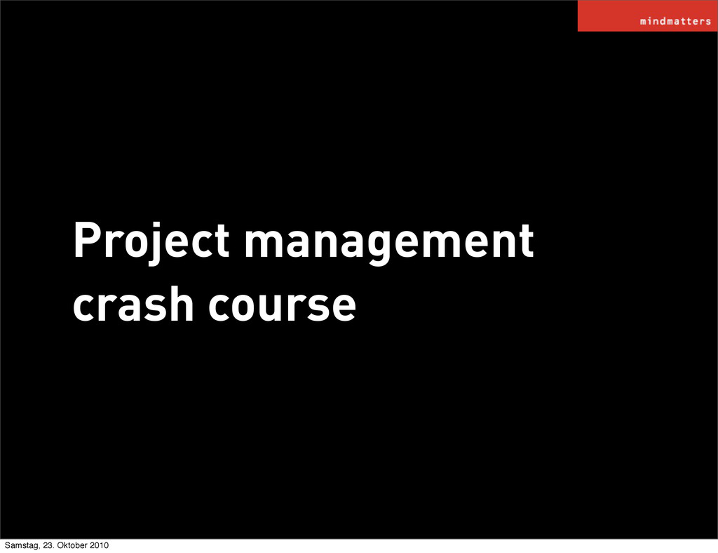 Project management crash course Samstag, 23. Ok...