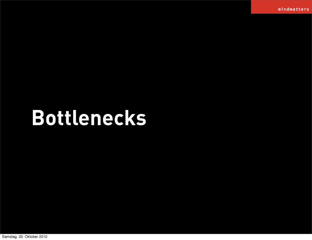 Bottlenecks Samstag, 23. Oktober 2010