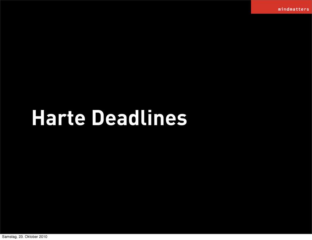 Harte Deadlines Samstag, 23. Oktober 2010