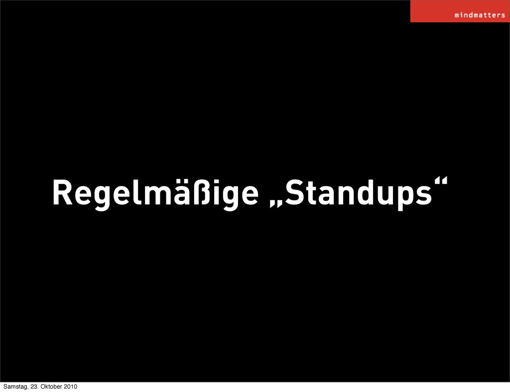"""Regelmäßige """"Standups"""" Samstag, 23. Oktober 2010"""