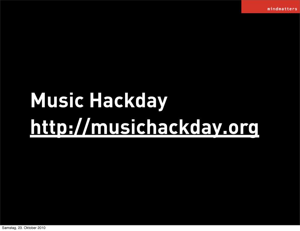Music Hackday http://musichackday.org Samstag, ...
