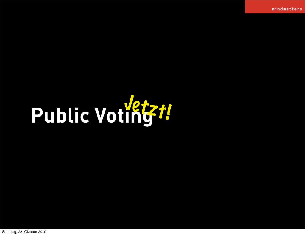 Public Voting Jetzt! Samstag, 23. Oktober 2010