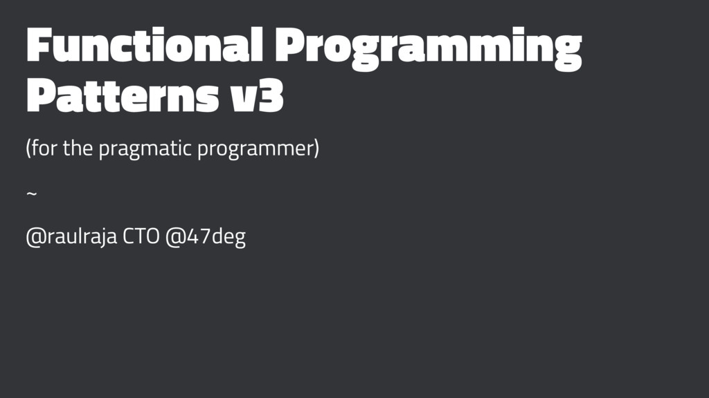Functional Programming Patterns v3 (for the pra...